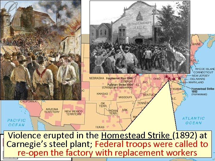 Violence erupted in the Homestead Strike (1892) at Carnegie's steel plant; Federal troops were