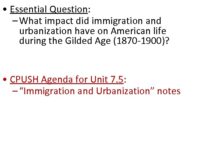 • Essential Question: – What impact did immigration and urbanization have on American