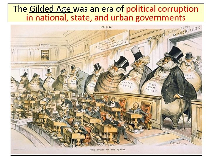 The Gilded Age was an era of political corruption in national, state, and urban
