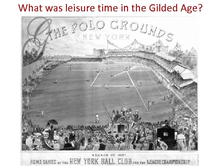 What was leisure time in the Gilded Age?