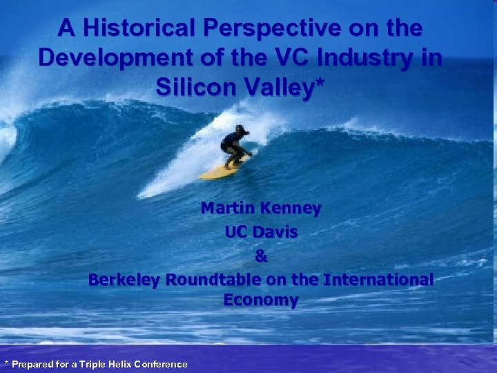 A Historical Perspective on the Development of the VC Industry in Silicon Valley* Martin