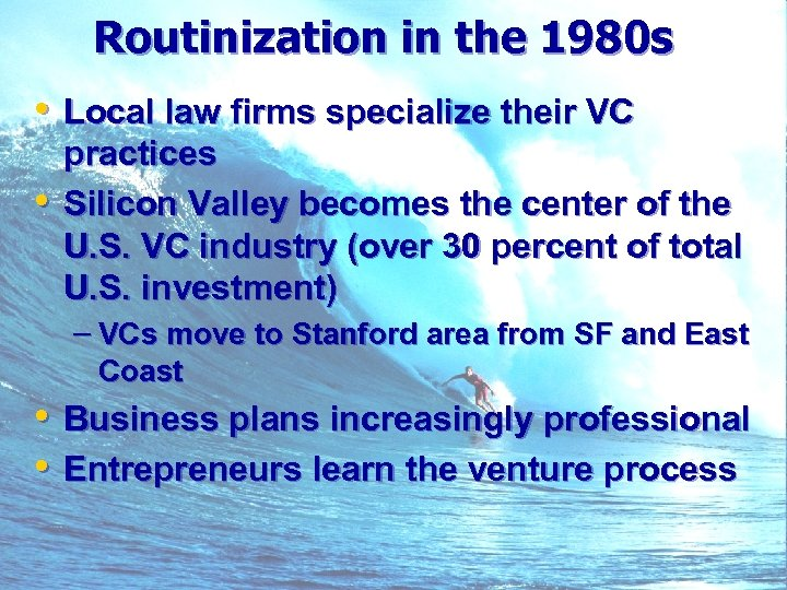 Routinization in the 1980 s • Local law firms specialize their VC • practices