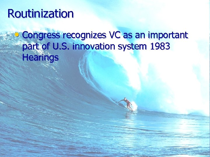 Routinization • Congress recognizes VC as an important part of U. S. innovation system
