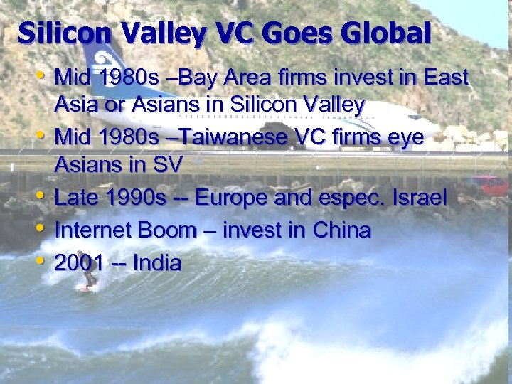 Silicon Valley VC Goes Global • Mid 1980 s –Bay Area firms invest in