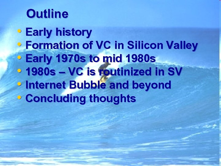 Outline • Early history • Formation of VC in Silicon Valley • Early 1970