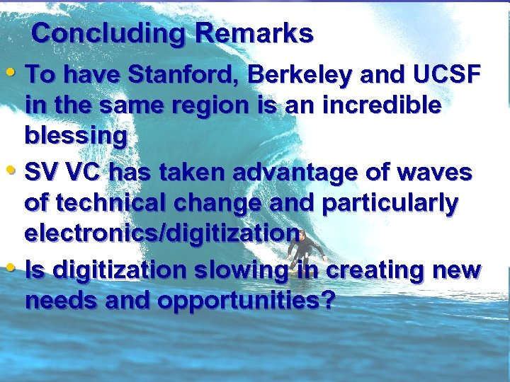 Concluding Remarks • To have Stanford, Berkeley and UCSF in the same region is