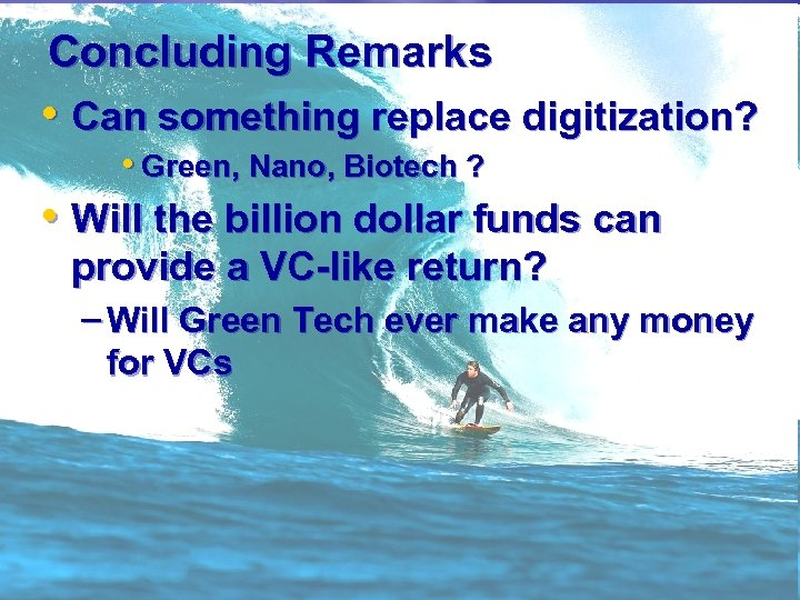 Concluding Remarks • Can something replace digitization? • Green, Nano, Biotech ? • Will