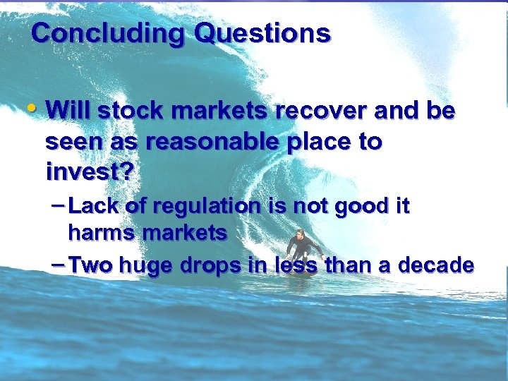 Concluding Questions • Will stock markets recover and be seen as reasonable place to