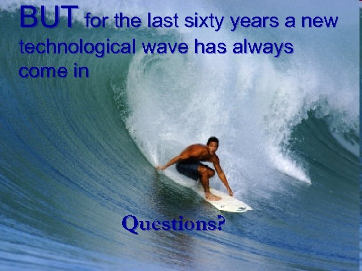 BUT for the last sixty years a new technological wave has always come in