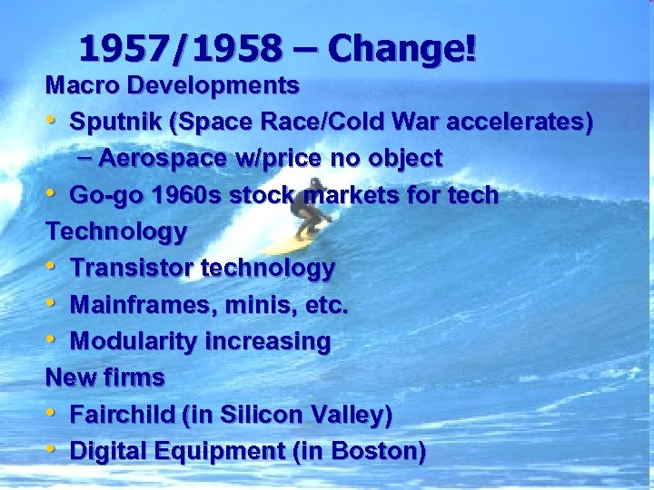 1957/1958 – Change! Macro Developments • Sputnik (Space Race/Cold War accelerates) – Aerospace w/price