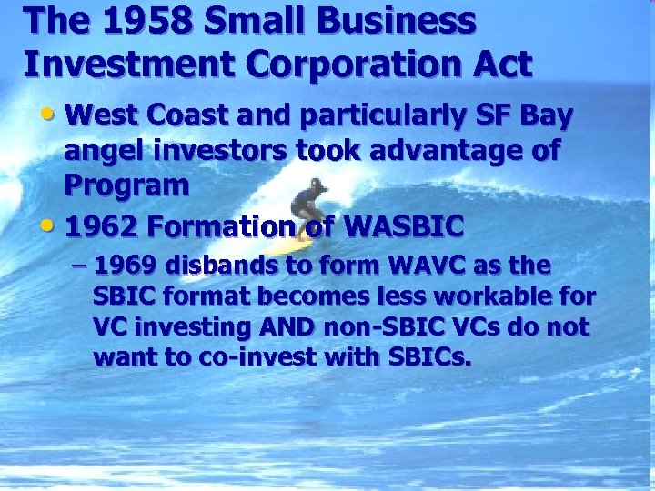 The 1958 Small Business Investment Corporation Act • West Coast and particularly SF Bay
