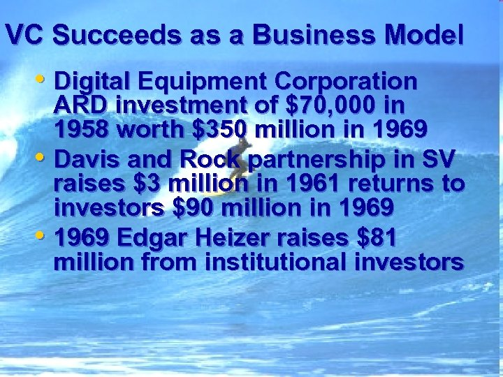 VC Succeeds as a Business Model • Digital Equipment Corporation ARD investment of $70,