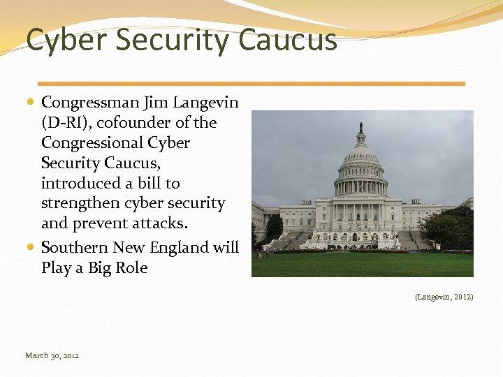 Cyber Security Caucus Congressman Jim Langevin (D-RI), cofounder of the Congressional Cyber Security Caucus,