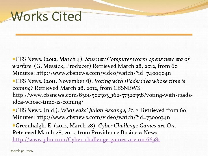 Works Cited CBS News. (2012, March 4). Stuxnet: Computer worm opens new era of