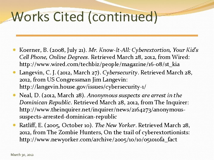 Works Cited (continued) Koerner, B. (2008, July 21). Mr. Know-It-All: Cyberextortion, Your Kid's Cell