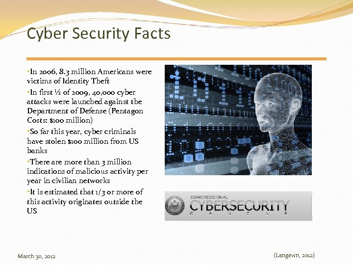 Cyber Security Facts • In 2006, 8. 3 million Americans were victims of Identity