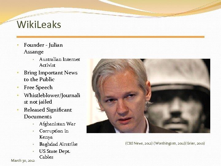 Wiki. Leaks • Founder - Julian Assange • Australian Internet Activist • Bring Important