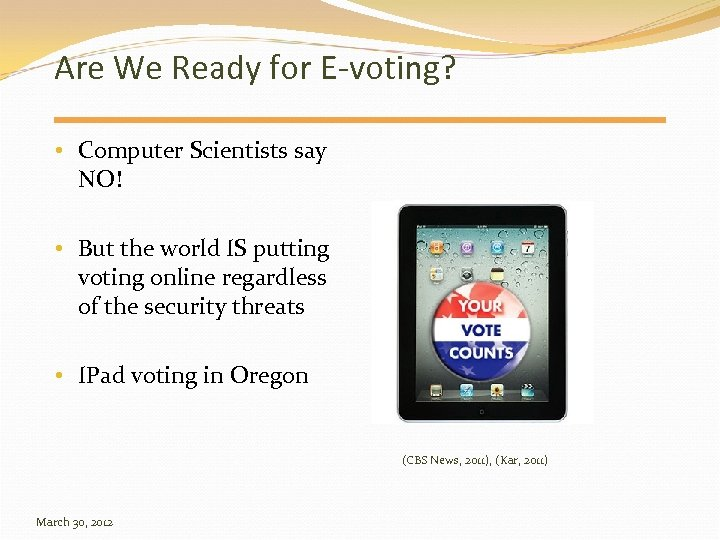 Are We Ready for E-voting? • Computer Scientists say NO! • But the world