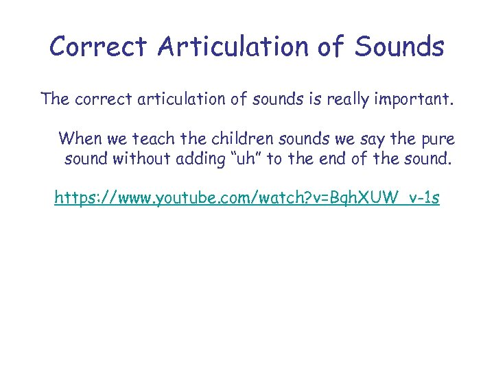 Correct Articulation of Sounds The correct articulation of sounds is really important. When we