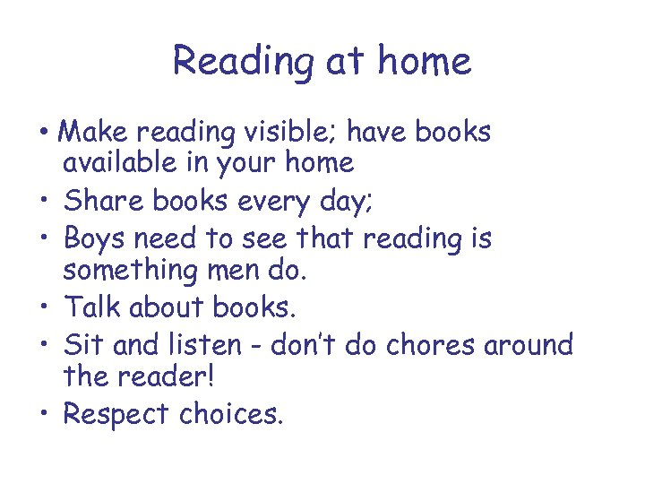 Reading at home • Make reading visible; have books available in your home •