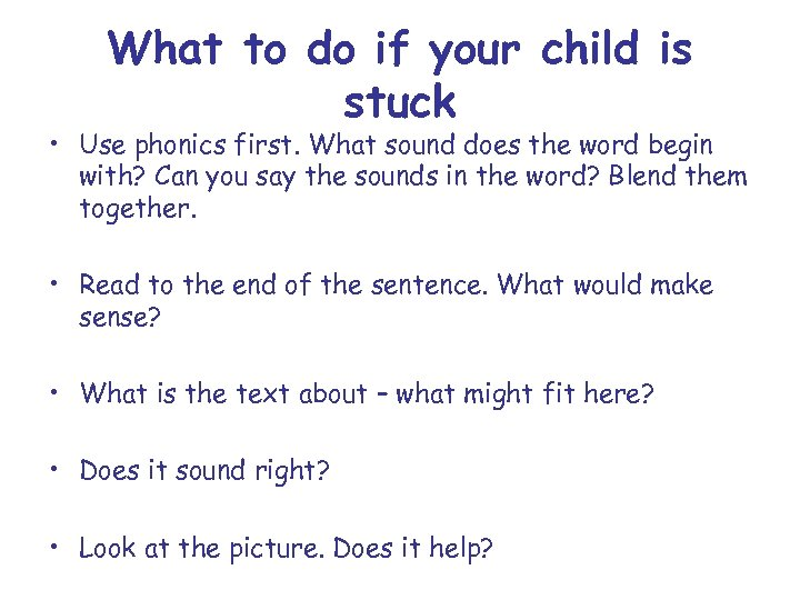 What to do if your child is stuck • Use phonics first. What sound