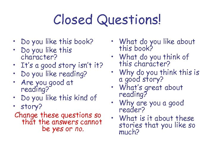 Closed Questions! • Do you like this book? • Do you like this character?