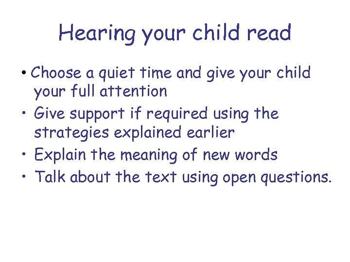 Hearing your child read • Choose a quiet time and give your child your