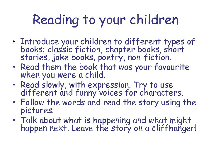Reading to your children • Introduce your children to different types of books; classic