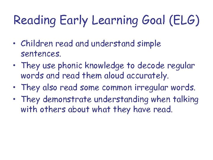 Reading Early Learning Goal (ELG) • Children read and understand simple sentences. • They