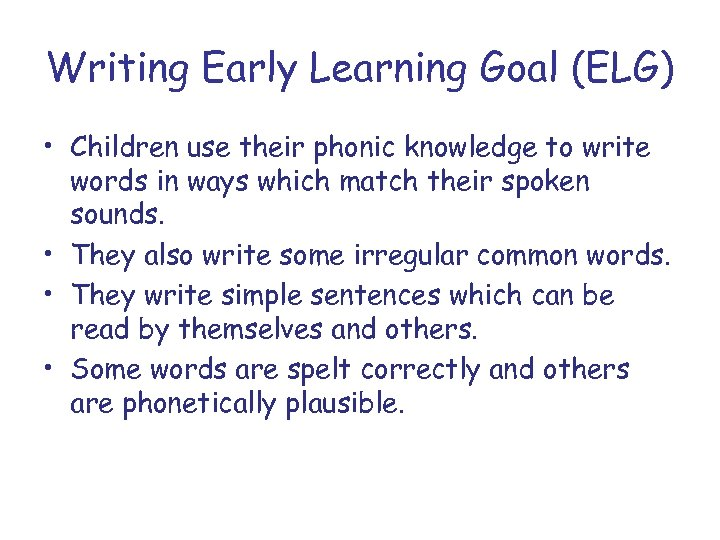 Writing Early Learning Goal (ELG) • Children use their phonic knowledge to write words
