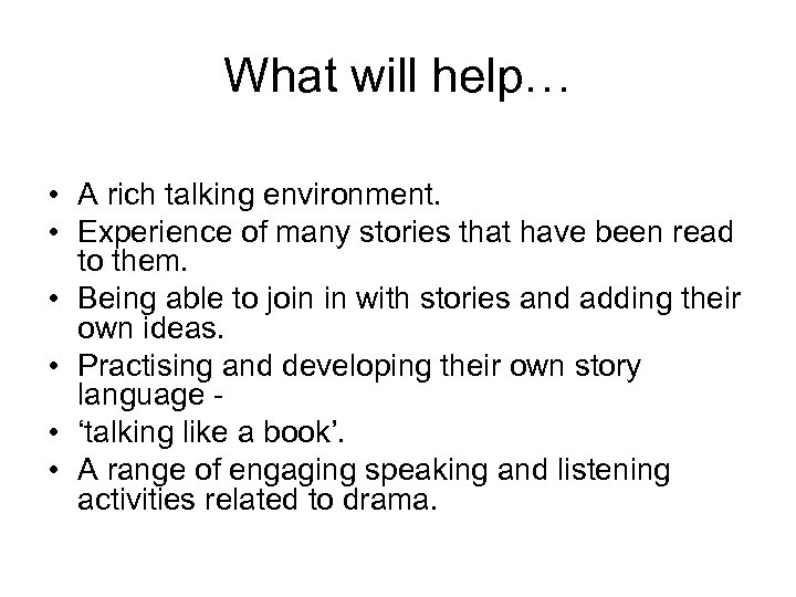 What will help… • A rich talking environment. • Experience of many stories that