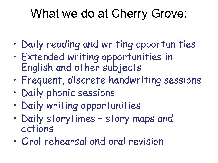 What we do at Cherry Grove: • Daily reading and writing opportunities • Extended