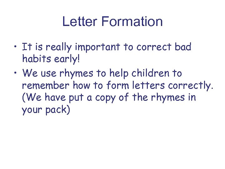 Letter Formation • It is really important to correct bad habits early! • We