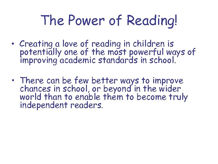 The Power of Reading! • Creating a love of reading in children is potentially