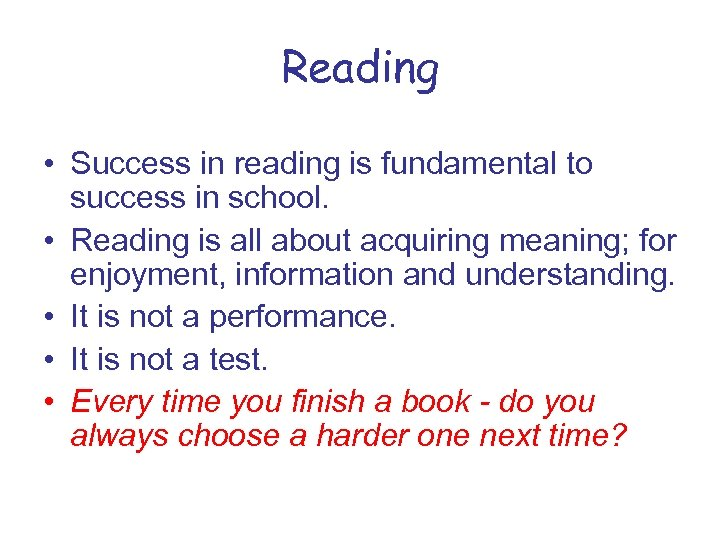 Reading • Success in reading is fundamental to success in school. • Reading is