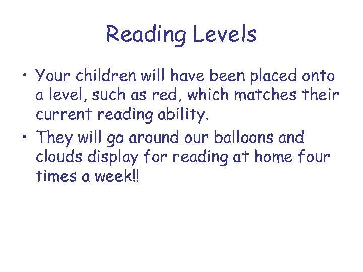 Reading Levels • Your children will have been placed onto a level, such as