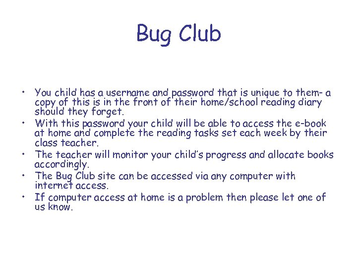 Bug Club • You child has a username and password that is unique to