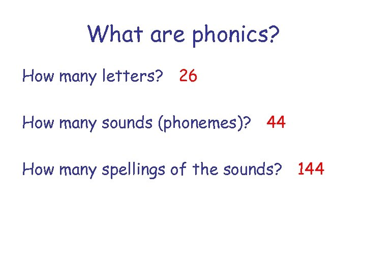 What are phonics? How many letters? 26 How many sounds (phonemes)? 44 How many