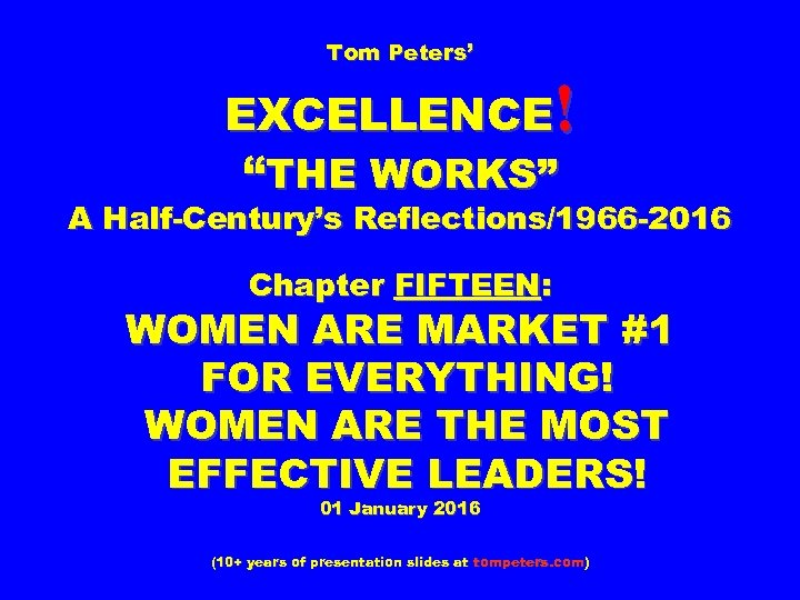 """Tom Peters' EXCELLENCE! """"THE WORKS"""" A Half-Century's Reflections/1966 -2016 Chapter FIFTEEN: WOMEN ARE MARKET"""