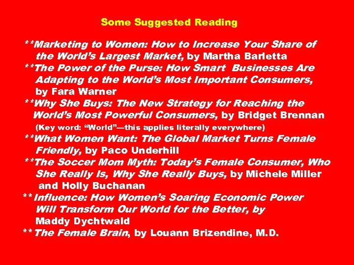 Some Suggested Reading **Marketing to Women: How to Increase Your Share of the World's