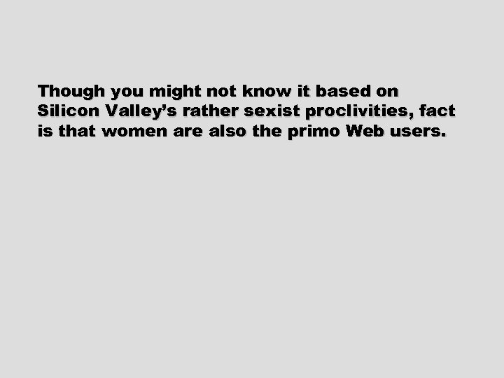 Though you might not know it based on Silicon Valley's rather sexist proclivities, fact