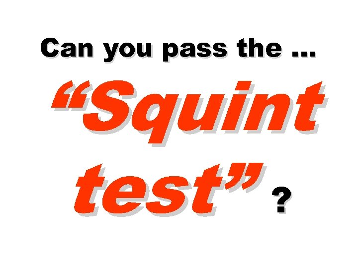 """Can you pass the … """"Squint test"""" ?"""