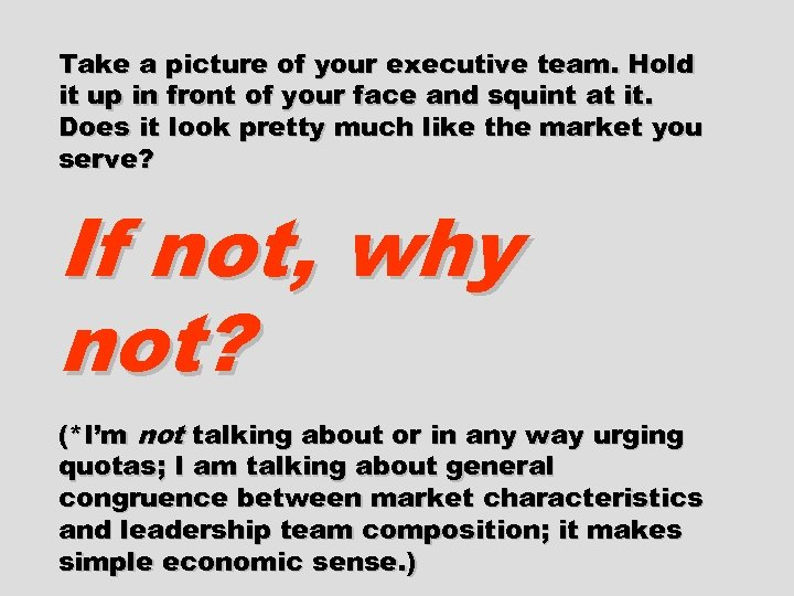 Take a picture of your executive team. Hold it up in front of your