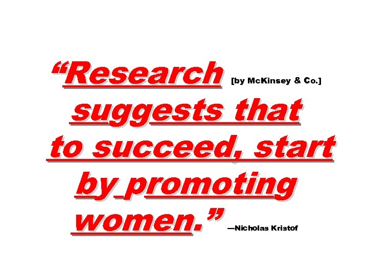 """""""Research suggests that to succeed, start by promoting women. """" [by Mc. Kinsey &"""