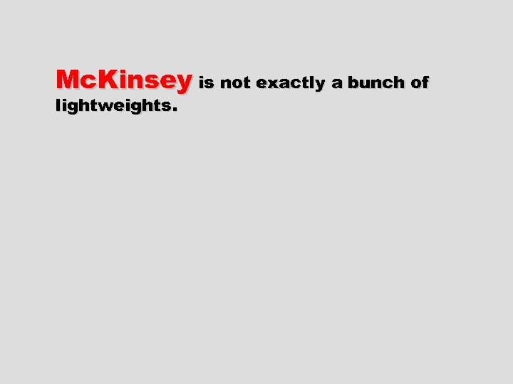 Mc. Kinsey is not exactly a bunch of lightweights.