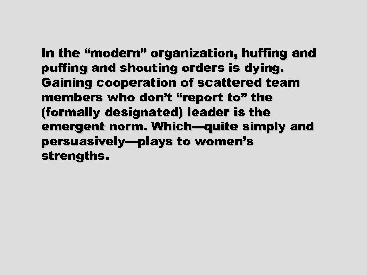 """In the """"modern"""" organization, huffing and puffing and shouting orders is dying. Gaining cooperation"""