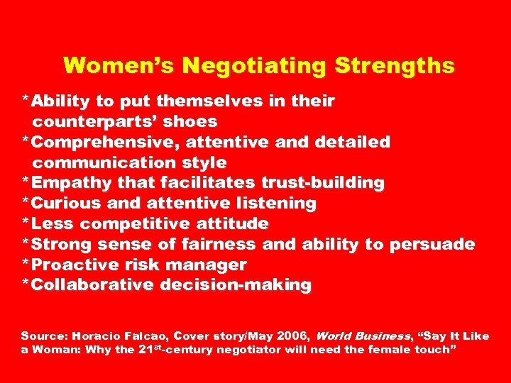 Women's Negotiating Strengths *Ability to put themselves in their counterparts' shoes *Comprehensive, attentive