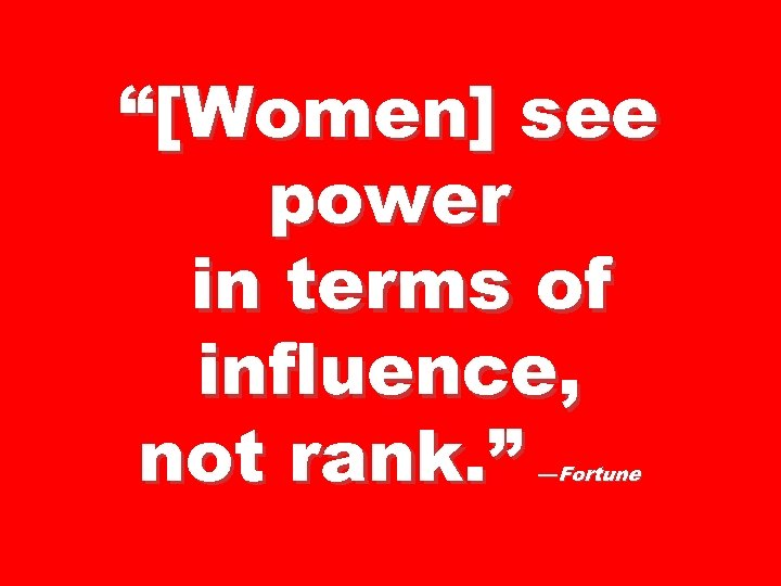 """""""[Women] see power in terms of influence, not rank. """" —Fortune"""