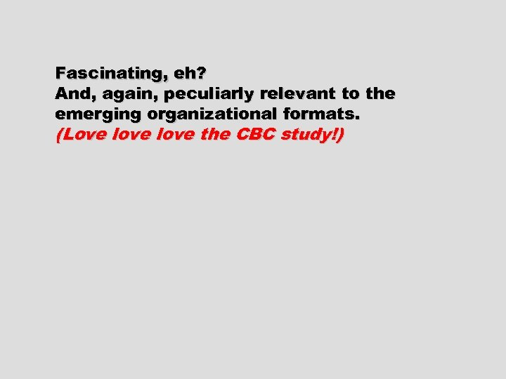 Fascinating, eh? And, again, peculiarly relevant to the emerging organizational formats. (Love love the