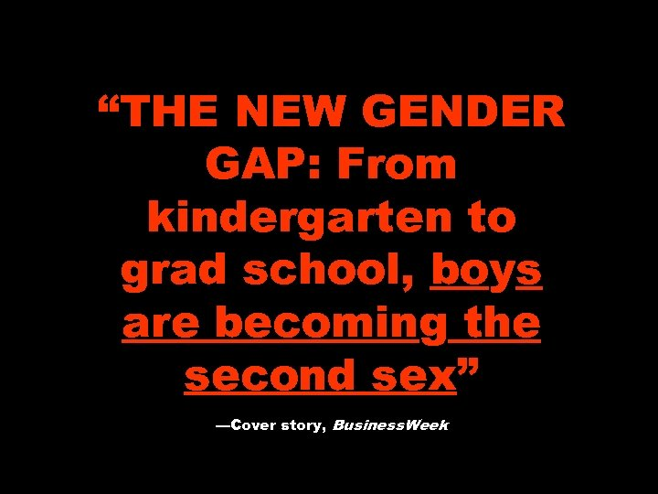 """""""THE NEW GENDER GAP: From kindergarten to grad school, boys are becoming the second"""